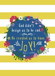 God didn't design us to be sad. He created us to have joy! Uchtdorf Love this! Joy Quotes, Uplifting Quotes, Cute Quotes, Inspirational Quotes, Gospel Quotes, Mormon Quotes, Happiness Quotes, Friend Quotes, Smile Quotes