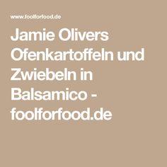 Jamie Olivers Ofenkartoffeln und Zwiebeln in Balsamico - foolforfood.de