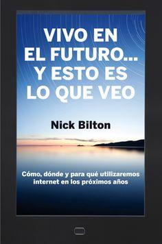 Vivo en el futuro y esto es lo que veo. Cómo, dónde y para qué utilizaremos internet en los próximos años Nick Bilton Viera, Internet, Books, Html, Barcelona, Editorial, Museum, Socialism, Home