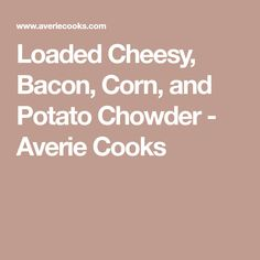 Loaded Cheesy, Bacon, Corn, and Potato Chowder - Averie Cooks Carrot Potato Soup, Best Broccoli Cheese Soup, Bacon Corn Chowder, Soup Recipes, Cooking Recipes, Bake Zucchini, Dutch Oven Recipes, Chicken Tortilla Soup, Chicken Potatoes