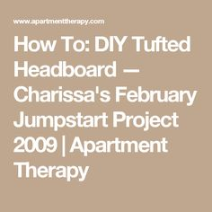 How To: DIY Tufted Headboard — Charissa's February Jumpstart Project 2009 | Apartment Therapy