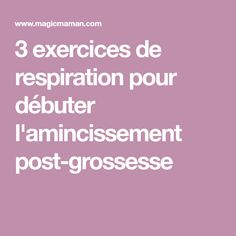 3 exercices de respiration pour débuter l'amincissement post-grossesse