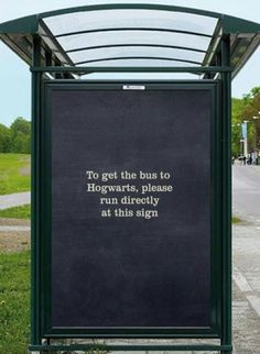 To get the bus to Hogwarts, please run directly at this sign