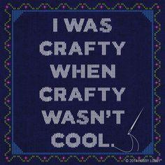 I was crafty when crafty wasn't cool!