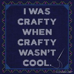 I was crafty when crafty wasn't cool!