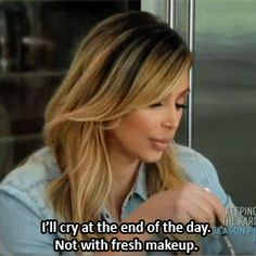 I'll cry at the end of the day KimK