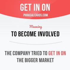 """Get in on"" means ""to become involved"".  Example: The company tried to get in on the bigger market."