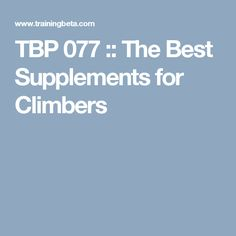TBP 077 :: The Best Supplements for Climbers