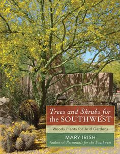 Like gardeners everywhere, gardeners in the Southwest want home landscapes that include lush, thriving trees and shrubs. But contending with difficult soils, three-digit summer temperatures, and minim