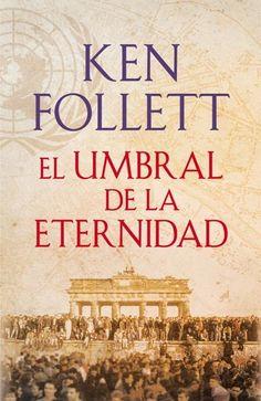 Ken Follet. El umbral de la eternidad. The Century 3.
