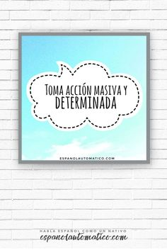 Toma acción masiva y determinada ✿ Quote ∕ Inspiration in Spanish ∕ motivation for learning Spanish ∕ Spanish podcast  - Repin for later!