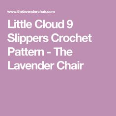 Little Cloud 9 Slippers Crochet Pattern - The Lavender Chair