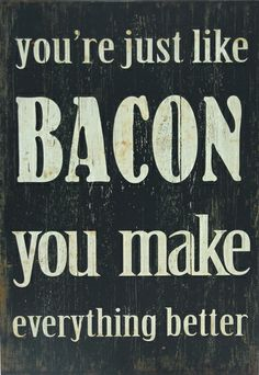 You're Just Like Bacon Block