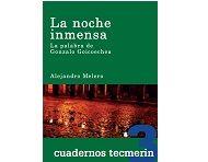 La noche inmensa : la palabra de Gonzalo Goicoechea / Alejandro Melero PublicaciónMadrid : TECMERIN, 2013