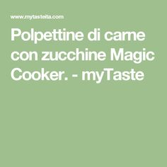 Polpettine di carne con zucchine Magic Cooker. - myTaste