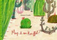 Mag ik een knuffel? - Cactus Kareltje wil niet zo hoog en belangrijk worden als alle andere cactussen. Hij wil alleen maar een knuffel. Kareltje gaat op zoek naar een nieuwe familie.