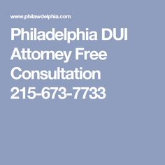 Philadelphia DUI Attorney Free Consultation 215-673-7733