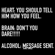 Most funny quotes : heart-brain-alcohol - quotes boxes Sarcastic Quotes, Me Quotes, Funny Quotes, Drunk Quotes, Funny Alcohol Quotes, Vodka Quotes, Stalker Quotes, Sign Quotes, Qoutes