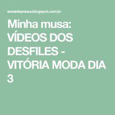 Minha musa: VÍDEOS DOS DESFILES - VITÓRIA MODA DIA 3