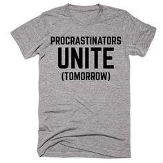 Procrastinators Unite (Tomorrow) T-shirt