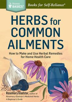 Herbs for Common Ailments How to Make and Use Herbal Remedies for Home Health Care! Details: Herbs for Common Ailments: How to Make and Use Herbal Remedies for Home Health Care. A Storey BASICS® Title by Rosemary Gladstar 2014 Holistic Remedies, Natural Health Remedies, Herbal Remedies, Healing Herbs, Medicinal Herbs, Natural Healing, Holistic Healing, Home Remedies For Warts, Rosemary Gladstar