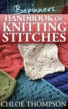[EBook] Beginners Handbook of Knitting Stitches: Learn How to Knit Great New Stitches Author Chloe Thompson and Lilly Jones, Knitting Stiches, Knitting Books, Loom Knitting, Knitting Projects, Crochet Stitches, Knitting Patterns Free, Stitch Patterns, Crochet Patterns, Free Knitting