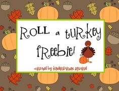 Roll a Turkey FREEBIE!  2 levels of play: Roll a die 1-6 or roll 2 dice and add!