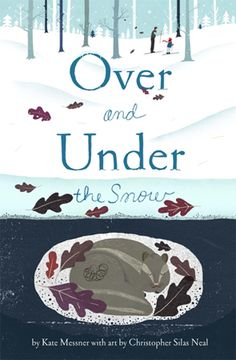 Over and Under the Snow, Kate Messner    Cover by Chris Silas Neal