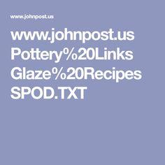 www.johnpost.us Pottery%20Links Glaze%20Recipes SPOD.TXT
