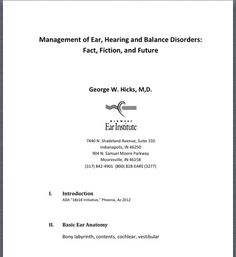 Management of Ear, Hearing and Balance Disorders: Fact, Fiction, and Future Presented by George W. Hicks, M,D.  Download handout for upcoming ISHA (Indiana) convention 4/4-4/6/2013-this session 4/5/2013.  http://www.islha.org/Default.aspx?pageId=1270682.  Pinned by SOS Inc. Resources http://pinterest.com/sostherapy.