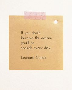 Leonard Cohen ocean quote...