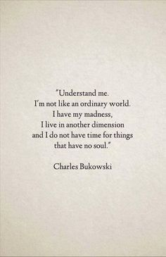 Another great description of me, thank you Charles Bukowski for putting this into words. Poetry Quotes, Words Quotes, Sayings, Old Soul Quotes, Quotes Quotes, Daily Quotes, Cynical Quotes, Soul Qoutes, Beautiful Soul Quotes
