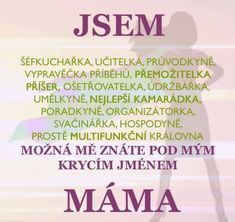 Jsem mama.... | torpeda.cz - vtipné obrázky, vtipy a videa Deep Time, Mom Jokes, Foto Instagram, Presents For Mom, Motto, Funny Texts, The Funny, Quotations, Funny Pictures