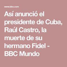 Así anunció el presidente de Cuba, Raúl Castro, la muerte de su hermano Fidel - BBC Mundo
