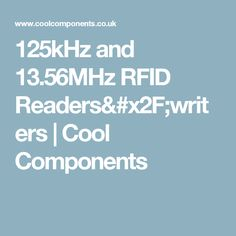 125kHz and 13.56MHz RFID Readers/writers | Cool Components