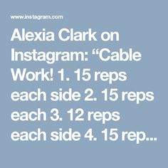 """Alexia Clark on Instagram: """"Cable Work! 1. 15 reps each side 2. 15 reps each 3. 12 reps each side 4. 15 reps each side 5. 10 reps each 3 ROUNDS! You're whole…"""""""