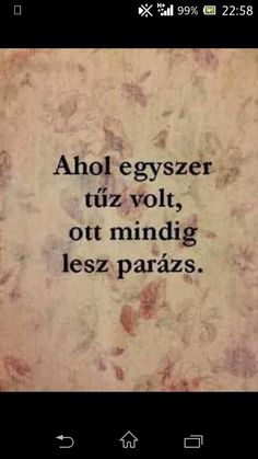 Ahol egyszer tűz volt, ott mindig lesz parázs.! Quotes About Everything, Positive Thoughts, Picture Quotes, Quotations, Texts, Spirituality, Inspirational Quotes, Positivity, Life