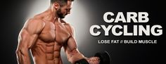 Use Carb Cycling To Lose Fat Or Build Muscle