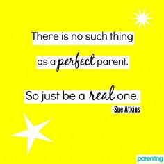 there is no such thing as a perfect parent, so just be a real one! Quotes we love, quotes about parenting we love, positive parenting quotes.