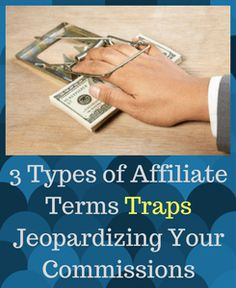 Revealing three types of traps that sometimes are included in the Affiliate Terms and seriously jeopardize your commissions. #AffiliateMarketing