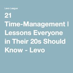 21 Time-Management Lessons Everyone in Their 20s Should Know - Levo
