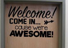 Come in cause we're awesome! vinyl Door wall decal School Home Elementary Classroom Teacher Bedroom Decal Educational - New Deko Sites Classroom Door Quotes, Classroom Decor, Classroom Teacher, School Teacher, Classroom Jobs, Music Classroom, Diy Barn Door, Diy Door, Vinyl Doors