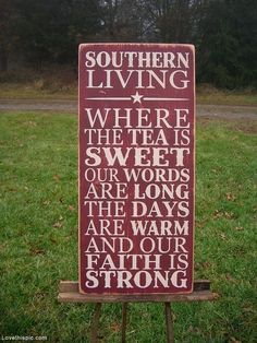 #Southern living, where the tea is sweet, our words are long, the days are warm, and our faith is strong