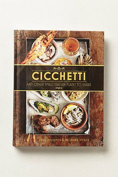 CICCHETTI (cookbook) ~ venetian small plates traditionally served w/ a petite glass of wine