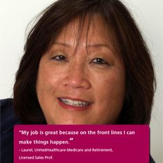 """""""My job is great because on the front lines, I can make things happen."""" - Laurel, UnitedHealthcare Medicare and Retirement, Licensed Sales Professional"""