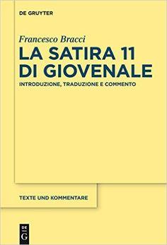 La satira 11 di Giovenale / introduzione, traduzione e commento di Francesco Bracci - Berlin : De Gruyter, cop. 2014