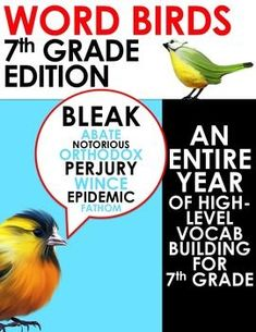 Word Birds Word of the Week 7th Grade High-Level Vocabulary These weekly lessons include the following: a single word plus definition as a PDF designed to be printed as a poster and displayed in your room a PowerPoint slide to accompany the poster,
