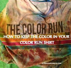 how to keep your the color in your color run shirt. I know I'll be excited I saved this