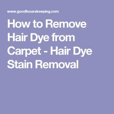 How to Remove Hair Dye from Carpet - Hair Dye Stain Removal