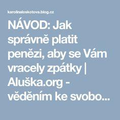 NÁVOD: Jak správně platit penězi, aby se Vám vracely zpátky | Aluška.org - věděním ke svobodě Tarot, Nordic Interior, Better Day, Peace Of Mind, Feng Shui, Health Fitness, Spirituality, Mindfulness, Motivation